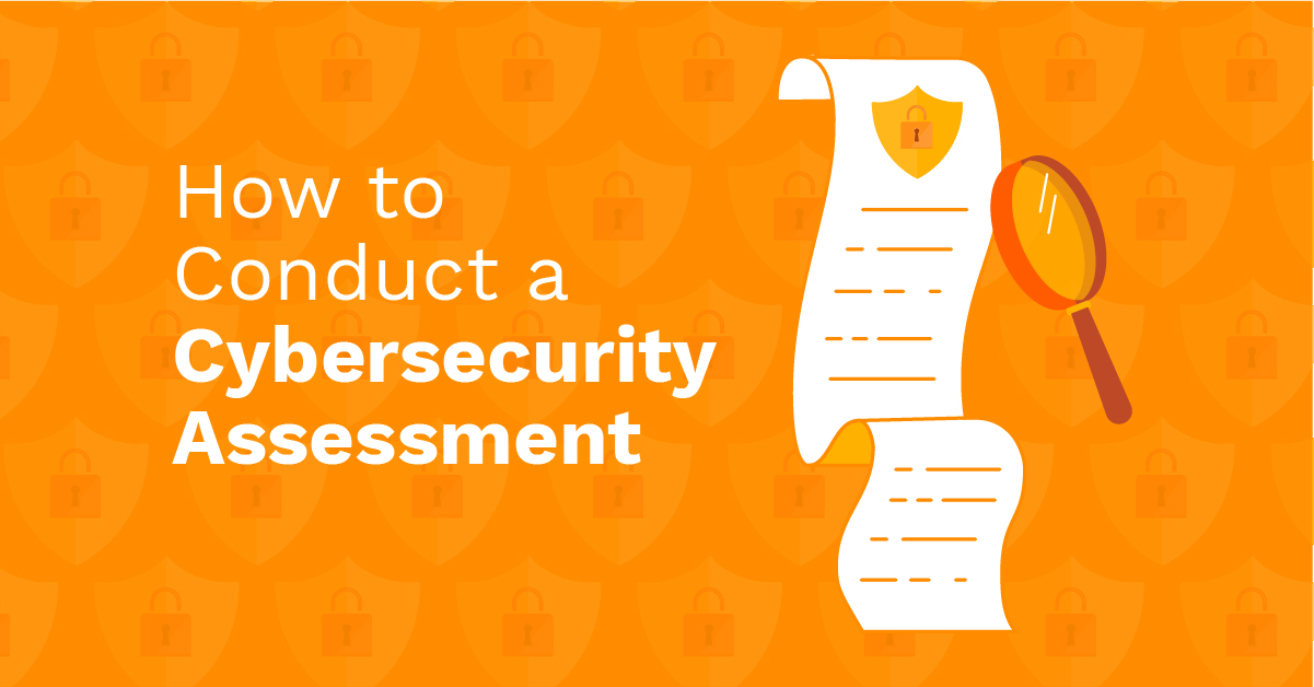 How to conduct a cybersecurity assessment