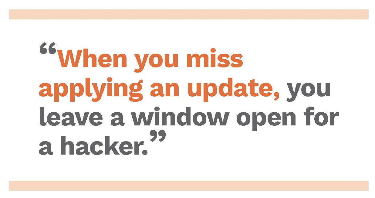 When you miss an update, you leave a window open for a hacker. Free cybersecurity eBook