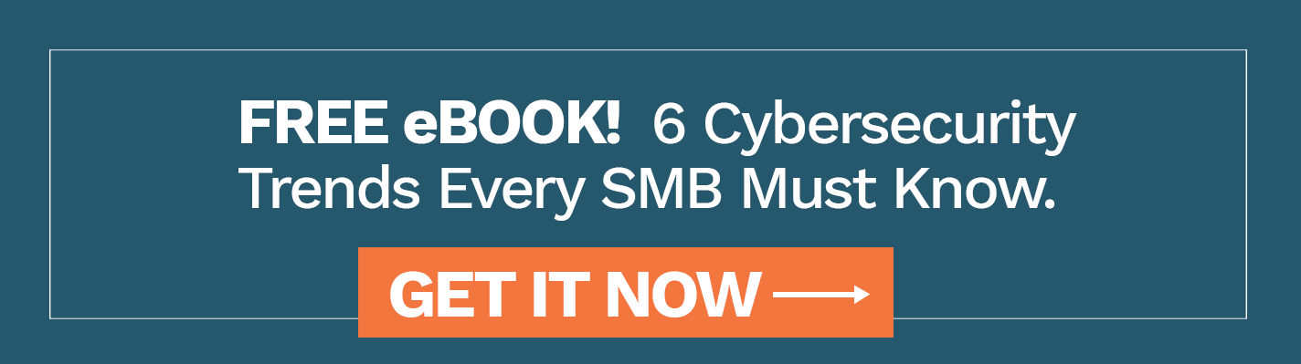 FREE eBOOK! 6 Cybersecurity Trends Every SMB Must Know. Get It Now >>