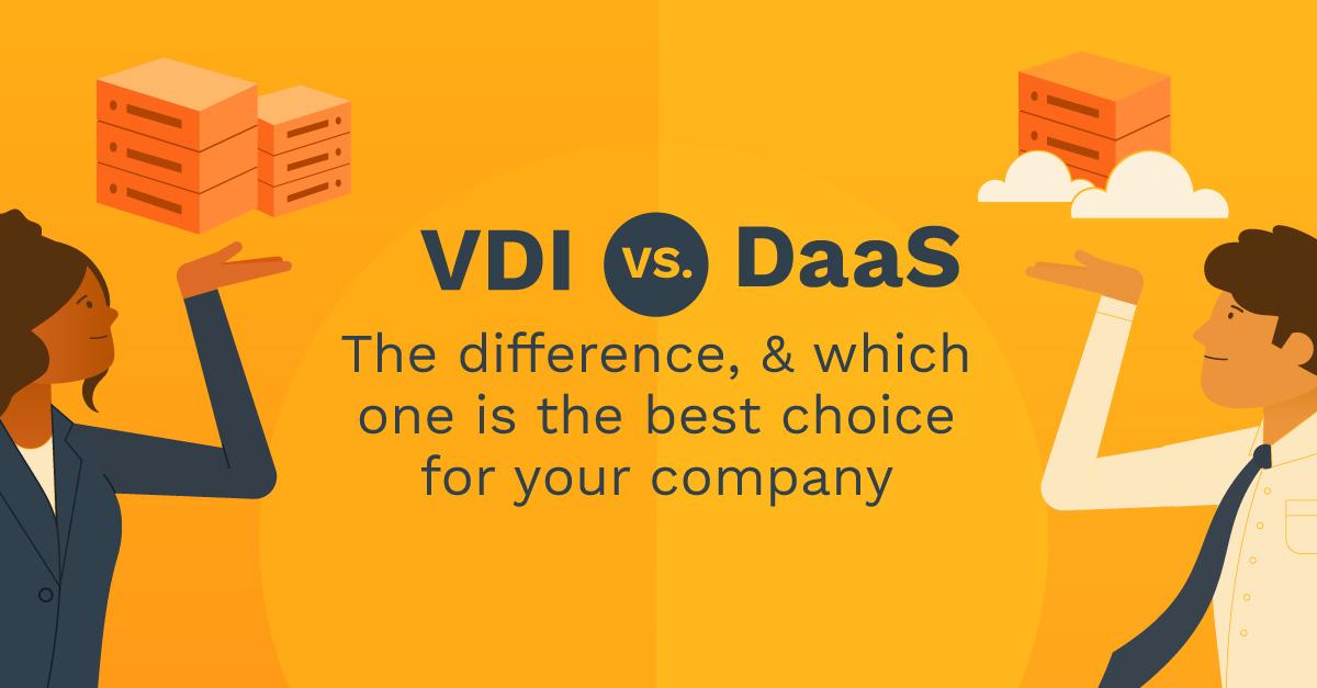 Virtual Desktop Infrastructure (VDI) vs. Desktop as a Service (DaaS)