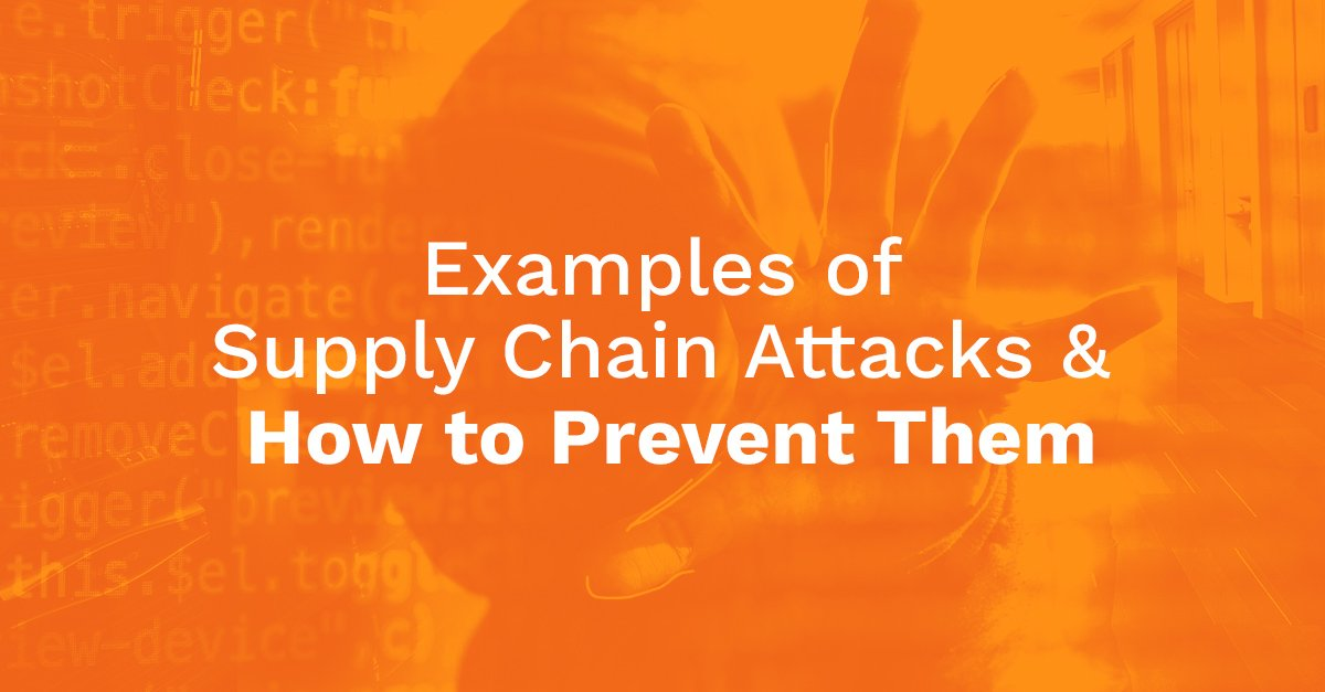 Examples of Supply Chain Attacks & How To Prevent Them
